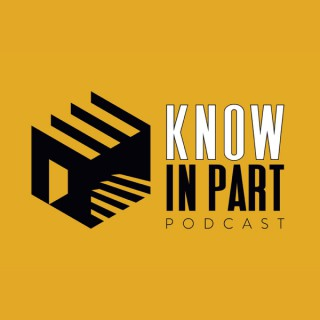 Know In Part Podcast