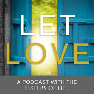 Let Love: A podcast with the Sisters of Life