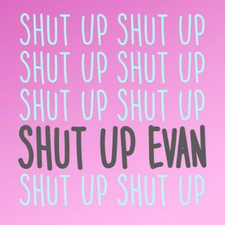 Shut Up Evan