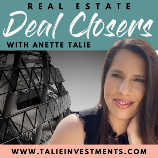 Real Estate Deal Closers with Anette Talie's Podcast
