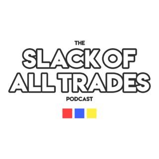 Slack of All Trades