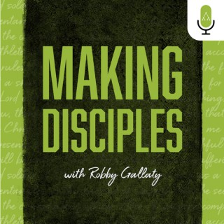 Making Disciples with Robby Gallaty
