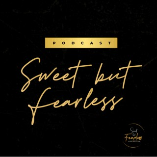 Sweet but Fearless Podcast
