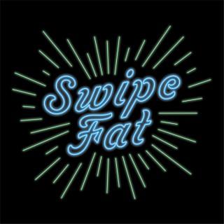 Swipe Fat
