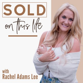 SOLD on This Life with Rachel Adams Lee