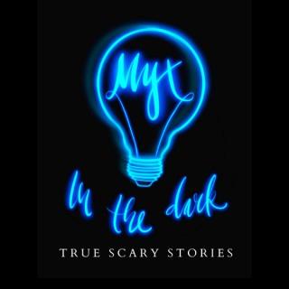 MYX In The Dark: True Scary Stories