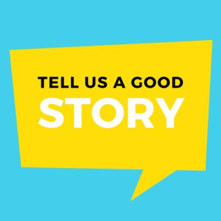 Tell Us A Good Story