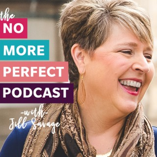 No More Perfect Podcast with Jill Savage
