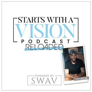 Starts With A Vision Podcast RELOADED