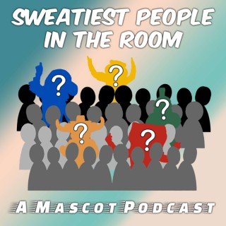 Sweatiest People in the Room: A Mascot Podcast