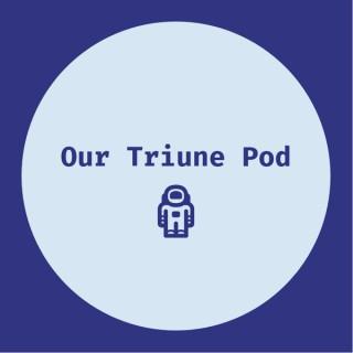 Our Triune Pod