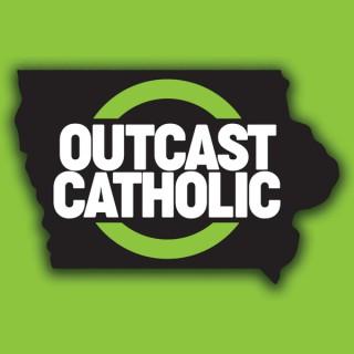 Outcast Catholic