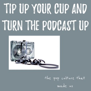 Tip Up Your Cup and Turn the Podcast Up