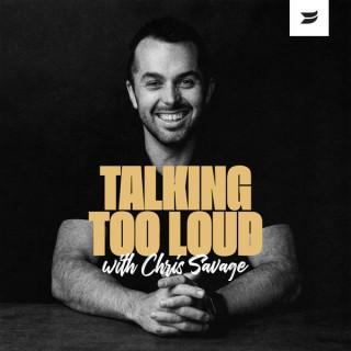 Talking Too Loud with Chris Savage