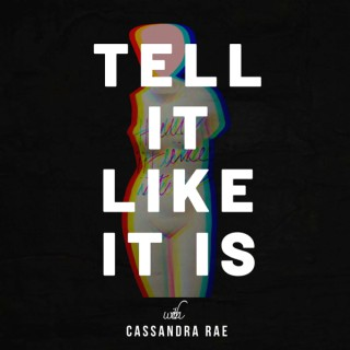 Tell It Like It Is with Cassandra Rae