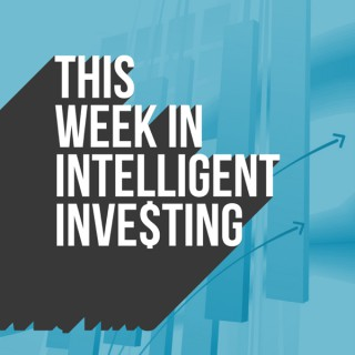 This Week in Intelligent Investing