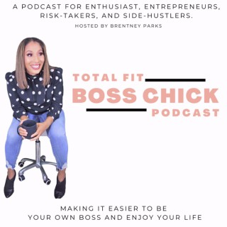 Total Fit Boss Chick - Entrepreneurship, Mindset, and Lifestyle