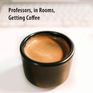 Professors, In Rooms, Getting Coffee