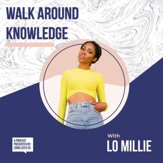 Walk Around Knowledge w/ Lo Millie