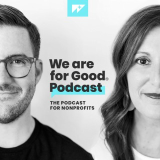 We Are For Good Podcast - The Podcast for Nonprofits