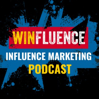Winfluence - The Influence Marketing Podcast