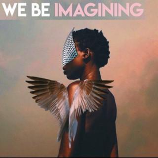 We Be Imagining