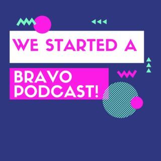 We Started a Bravo Podcast!