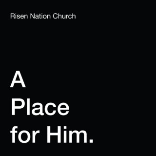 Risen Nation Church: A Place for Him