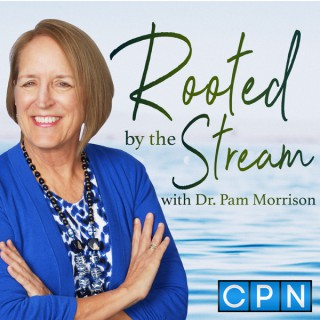 Rooted by the Stream with Dr. Pam Morrison