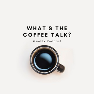 What's The Coffee Talk?