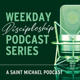 Saint Michael Discipleship Podcast Series