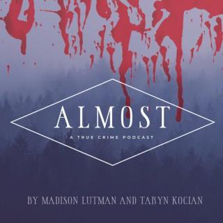 Almost: A True Crime Podcast