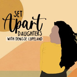 Set Apart Daughters with Denisse Copeland