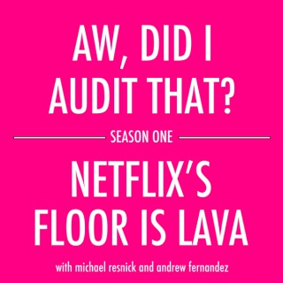 Aw, Did I Audit That? - Netflix's Floor is Lava