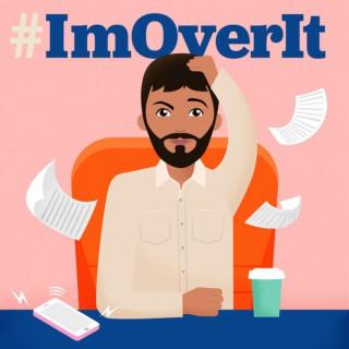 #ImOverIt
