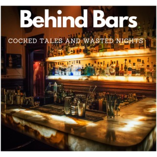 Behind Bars: Cocked Tales and Wasted Nights