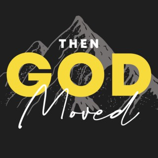 Then God Moved
