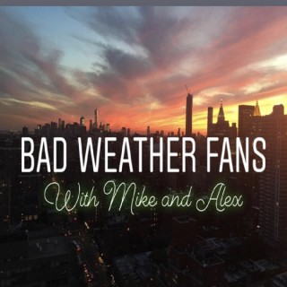 Bad Weather Fans With Mike And Alex