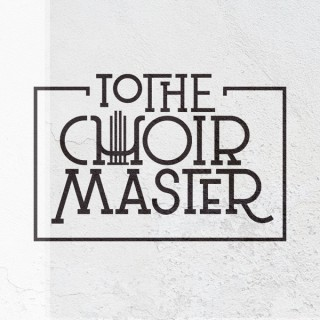 To the Choirmaster