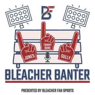 Bleacher Banter – Presented By Bleacher Fan Sports