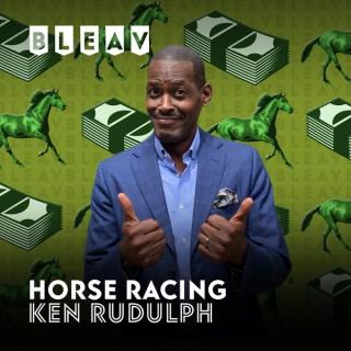 Bleav in Horse Racing Podcast with Ken Rudulph