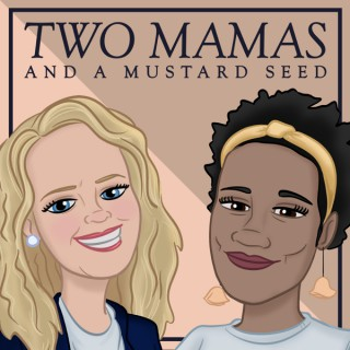 Two Mamas and a Mustard Seed