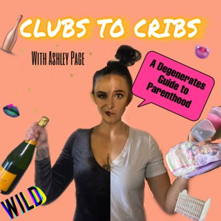 Clubs To Cribs: A Degenerates Guide to Parenthood