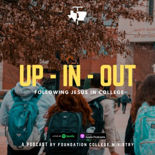 Up - In - Out: The Foundation College Ministry Podcast