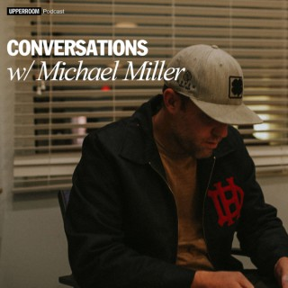 Upperroom Convos with Michael Miller