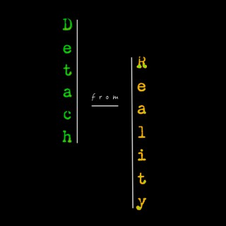 Detach From Reality