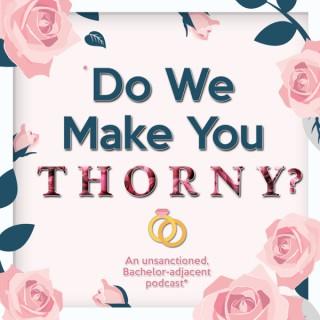 Do We Make You Thorny?