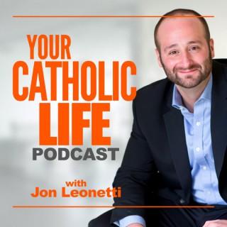 Your Catholic Life with Jon Leonetti