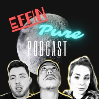 Effin Pure Podcast