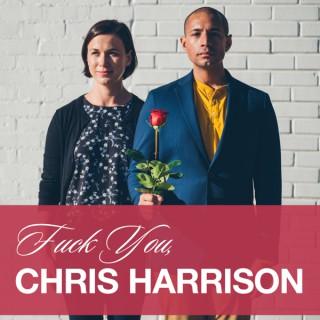 F*ck you, Chris Harrison